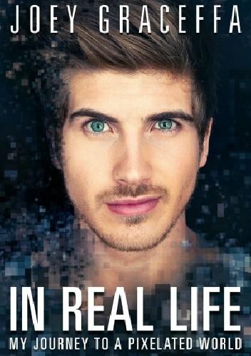 Okładka książki In Real Life - my journey to a pixelated world