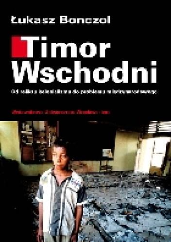 Okładka książki Timor Wschodni. Od reliktu kolonializmu do problemu międzynarodowego