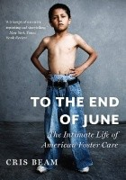 To the End of June. The Intimate Life of American Foster Care