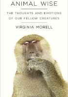 Animal Wise. The Thoughts and Emotions of our Fellow Creatures