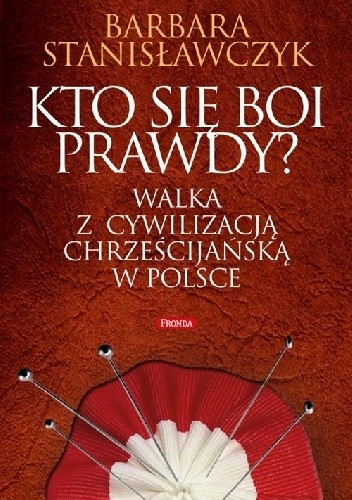 Okładka książki Kto się boi prawdy? Walka z cywilizacją chrześcijańską w Polsce