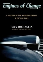 Engines of Change. A History of the American Dream in Fifteen Cars