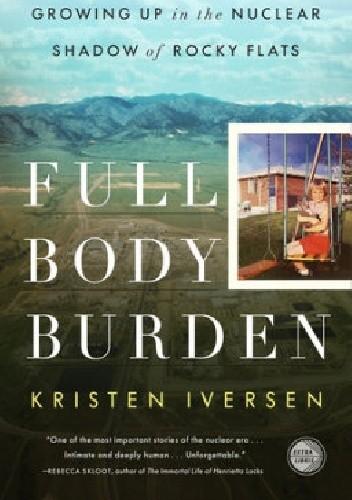 Okładka książki Full Body Burden. Growing Up in the Nuclear Shadow of Rocky Flats
