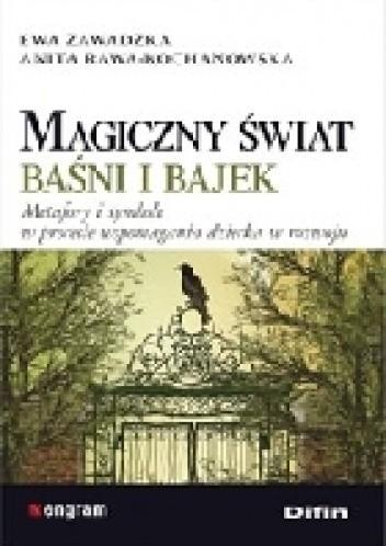 Okładka książki Magiczny świat baśni i bajek. Metafory i symbole w procesie wspomagania dziecka w rozwoju