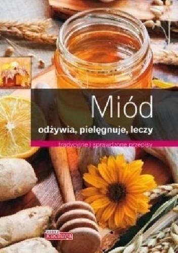 Okładka książki Miód odżywia, pielęgnuje, leczy