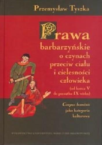 Okładka książki Prawa barbarzyńskie o czynach przeciw ciału i cielesności człowieka