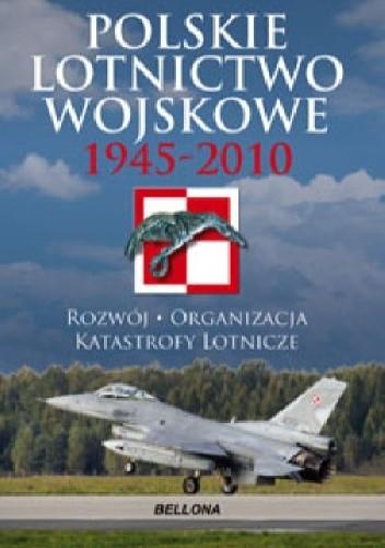 Okładka książki Polskie Lotnictwo Wojskowe 1945-2010