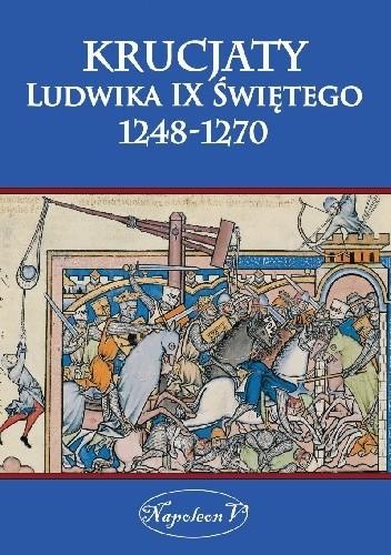 Okładka książki Krucjaty Ludwika Świętego 1248-1270