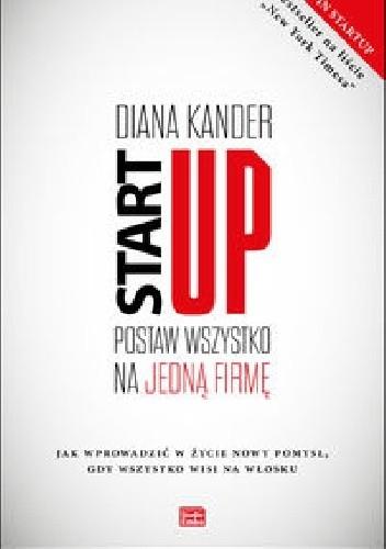 Okładka książki Startup. Postaw wszystko na jedną firmę