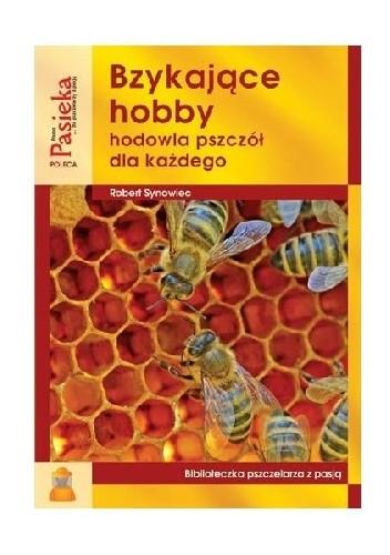 Okładka książki Bzykające hobby hodowla pszczół dla każdego