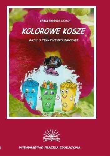 Okładka książki Kolorowe  kosze. Bajki o tematyce  ekologicznej