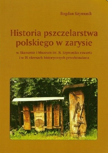 Okładka książki Historia pszczelarstwa polskiego w zarysie