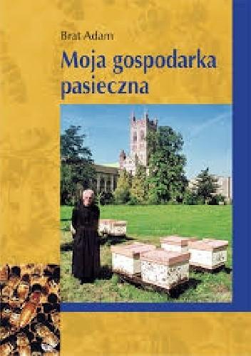 Okładka książki Moja gospodarka pasieczna