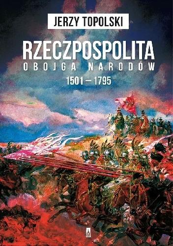 Okładka książki Rzeczpospolita Obojga Narodów 1501 – 1795