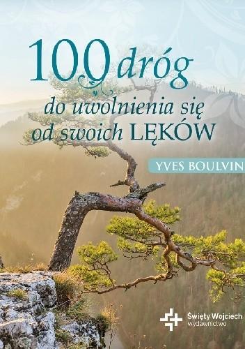 Okładka książki 100 dróg do uwolnienia się od swoich lęków