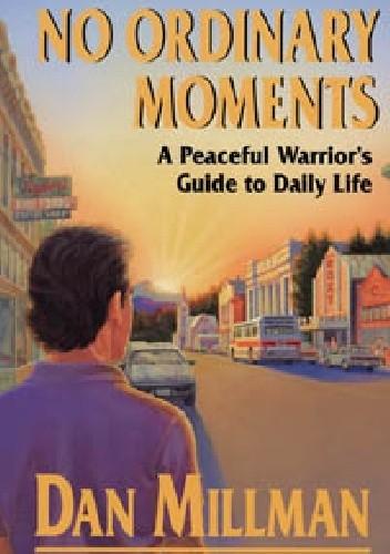 Okładka książki No Ordinary Moments. A Peaceful Warrior's Guide to Daily Life