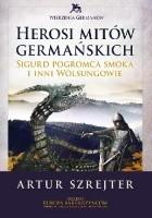 Herosi mitów germańskich. Sigurd pogromca smoka i inni Wölsungowie