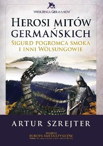Okładka książki Herosi mitów germańskich. Sigurd pogromca smoka i inni Wölsungowie