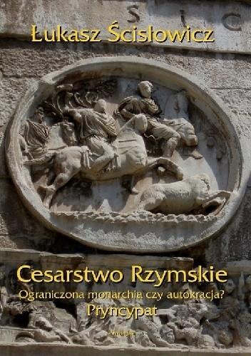 Okładka książki Cesarstwo Rzymskie. Ograniczona monarchia czy autokracja? Pryncypat