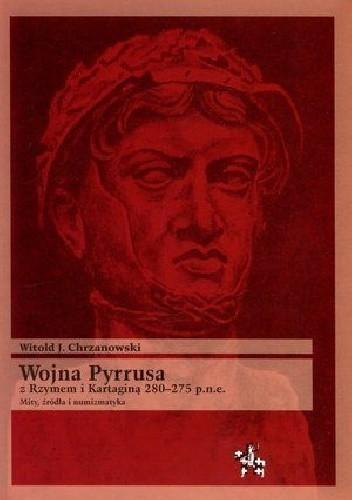 Okładka książki Wojna Pyrrusa z Rzymem i Kartaginą 280-275 p.n.e. Mity, źródła i numizmatyka
