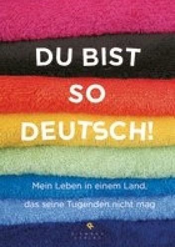 Okładka książki Du bist so deutsch! Mein Leben in einem Land, das seine Tugenden nicht mag