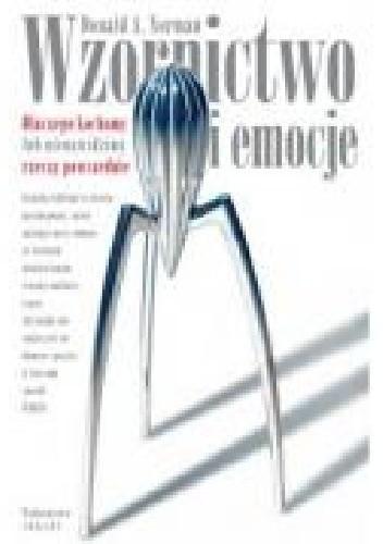 Okładka książki WZORNICTWO I EMOCJE. Dlaczego kochamy lub nienawidzimy rzeczy powszednie