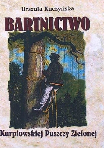 Okładka książki Bartnictwo Kurpiowskiej Puszczy Zielonej