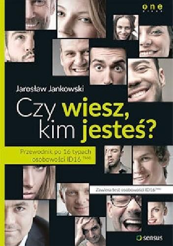 Okładka książki Czy wiesz, kim jesteś? Przewodnik po 16 typach osobowości ID16ᵀᴹ©