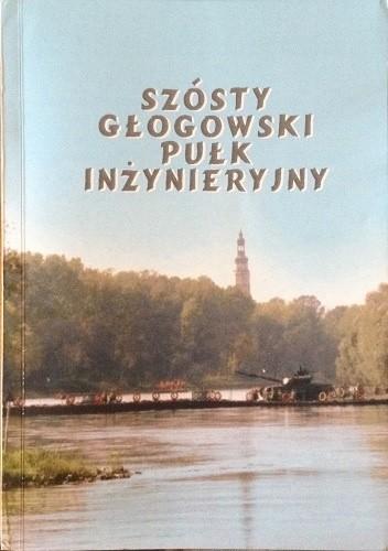 Okładka książki Szósty Głogowski Pułk Inżynieryjny
