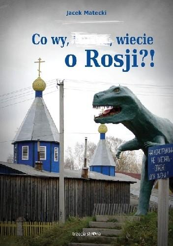 Okładka książki Co wy, …, wiecie o Rosji?!
