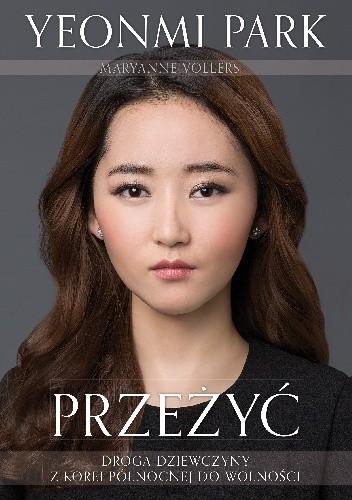 Okładka książki Przeżyć. Droga dziewczyny z Korei Północnej do wolności
