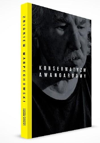 Okładka książki Konserwatyzm awangardowy