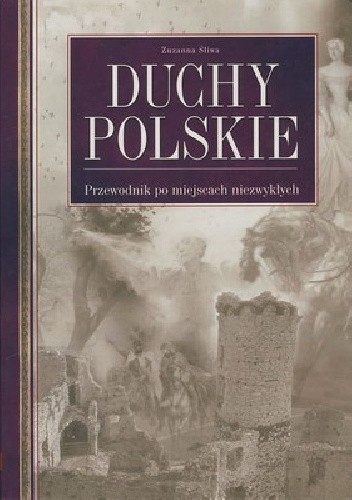Okładka książki Duchy polskie. Przewodnik po miejscach niezwykłych
