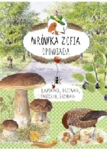 Okładka książki Mrówka Zofia opowiada o kwiatach, drzewach, jagodach, grzybach