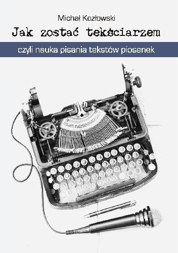 Okładka książki Jak zostać tekściarzem, czyli nauka pisania tekstów piosenek