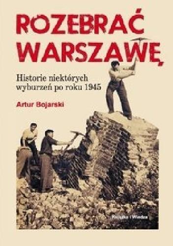 Okładka książki Rozebrać Warszawę. Historie niektórych wyburzeń po roku 1945