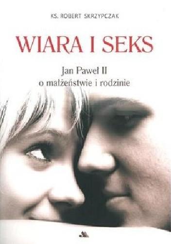 Okładka książki WIARA I SEKS. Jan Paweł II o małżeństwie i rodzinie