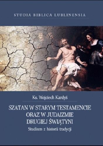 Okładka książki Szatan w Starym Testamencie oraz w judaizmie Drugiej Świątyni. Studium z historii tradycji