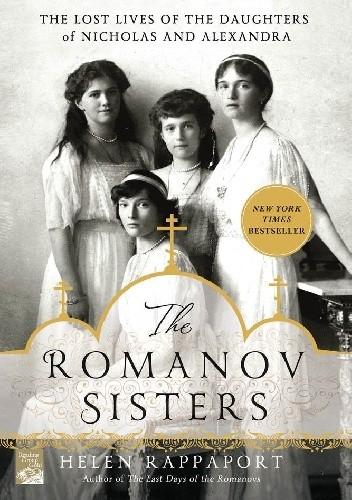 Okładka książki The Romanov Sisters: The Lost Lives of the Daughters of Nicholas and Alexandra