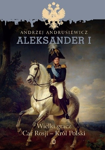 Okładka książki Aleksander I.  Wielki gracz Car Rosji - Król Polski