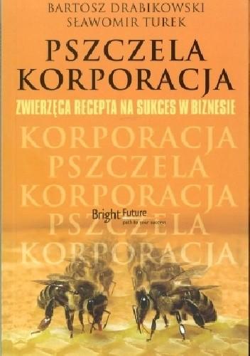 Okładka książki Pszczela korporacja Zwierzęca recepta na sukces w biznesie