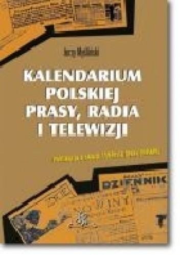 Okładka książki Kalendarium polskiej prasy, radia i telewizji. wyd III