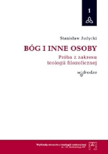 Okładka książki Bóg i inne osoby. Próba z zakresu teologii filozoficznej