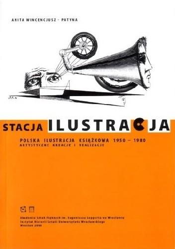 Okładka książki Stacja Ilustracja. Polska ilustracja książkowa 1950-1980. Artstyczne kreacje i realizacje