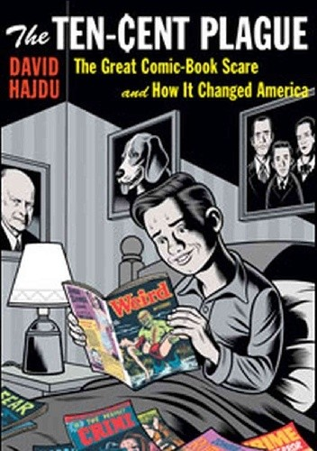 Okładka książki The Ten-Cent Plague: The Great Comic-Book Scare and How It Changed America
