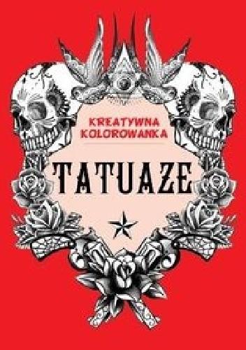 Okładka książki Tatuaże. Kreatywna kolorowanka