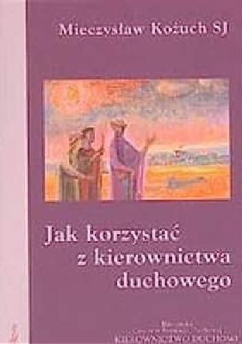 Okładka książki Jak korzystać z kierownictwa duchowego