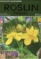 Ilustrowana encyklopedia roślin Polski. Atlas