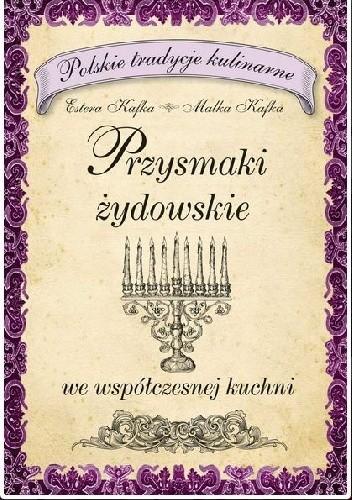 Okładka książki Przysmaki żydowskie we współczesnej kuchni. Polskie tradycje kulinarne