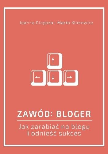 Okładka książki Zawód: bloger. Jak zarabiać na blogu i odnieść sukces